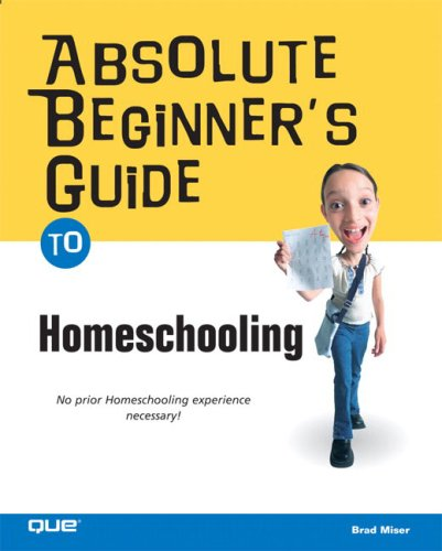 Absolute Beginner's Guide to Home Schooling 9780789732774