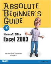 Absolute Beginner's Guide to Microsoft Office Excel 2003