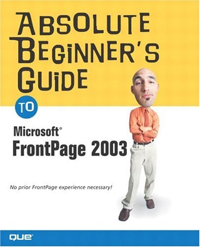 Absolute Beginner's Guide to Microsoft Office FrontPage 2003 9780789729668