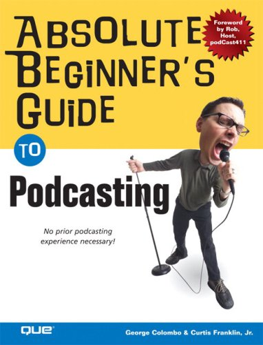 Absolute Beginner's Guide to Podcasting 9780789734556