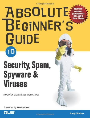 Absolute Beginner's Guide to Security, Spam, Spyware & Viruses 9780789734594