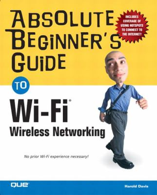 Absolute Beginner's Guide to Wi-Fi Wireless Networking 9780789731159