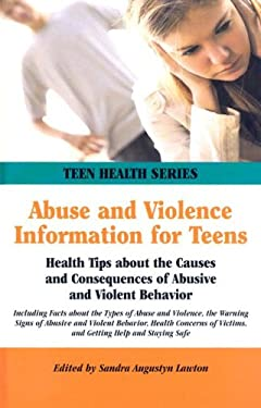 Abuse and Violence Information for Teens: Health Tips about the Causes and Consequences of Abusive and Violent Behavior 9780780810082