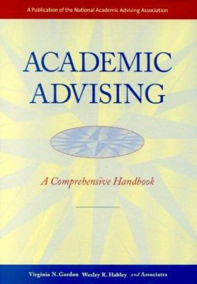 Academic Advising: A Comprehensive Handbook 9780787950255