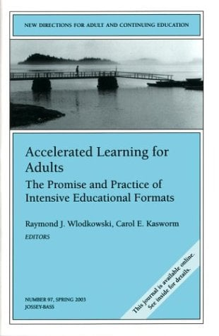 Accelerated Learning for Adults: The Promise and Practice of Intensive Educational Formats: New Directions for Adult and Continuing Education 9780787967949