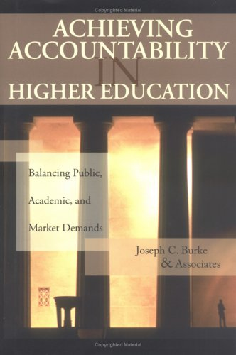 Achieving Accountability in Higher Education: Balancing Public, Academic, and Market Demands 9780787972424