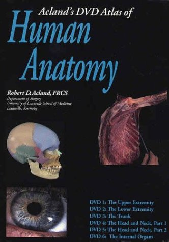 Acland's DVD Atlas of Human Anatomy, Set of Six DVDs: The Upper Extremity, the Lower Extremity, the Trunk, the Head and Neck, Part 1, the Head and Nec
