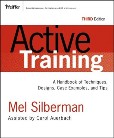 Active Training: A Handbook of Techniques, Designs, Case Examples, and Tips - 3rd Edition