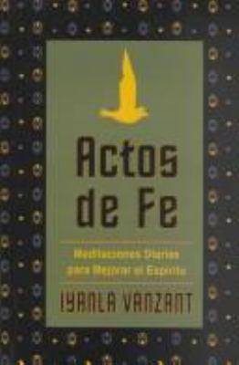 Actos de Fe: Meditaciones Diarias Para Mejorar El Espiritu 9780786243792