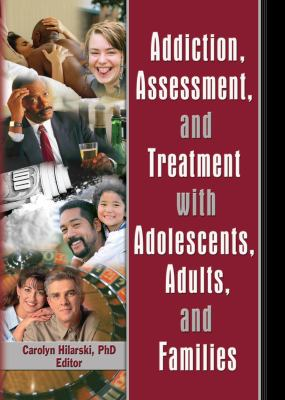 Addiction, Assessment, and Treatment with Adolescents, Adults, and Families 9780789028860