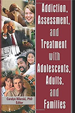 Addiction, Assessment, and Treatment with Adolescents, Adults, and Families 9780789028877