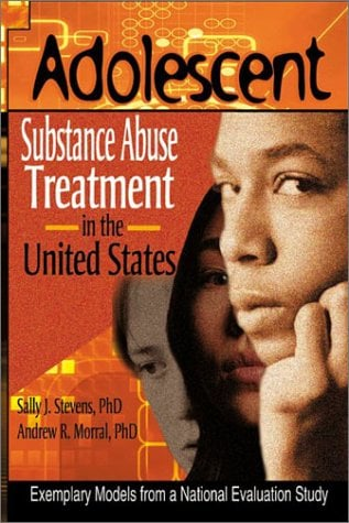 Adolescent Substance Abuse Treatment in the United States: Exemplary Models from a National Evaluation Study 9780789016072