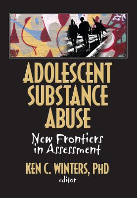 Adolescent Substance Abuse: New Frontiers in Assessment 9780789035059