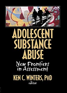 Adolescent Substance Abuse: New Frontiers in Assessment 9780789035066
