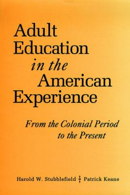 Adult Education in the American Experience: From the Colonial Period to the Present 9780787900250