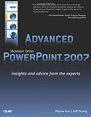 Advanced Microsoft Office PowerPoint 2007: Insights and Advice from the Experts 9780789737243
