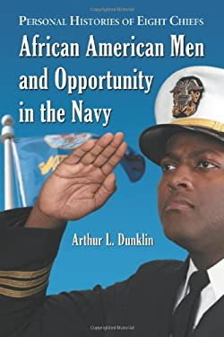 African American Men and Opportunity in the Navy: Personal Histories of Eight Chiefs 9780786436996