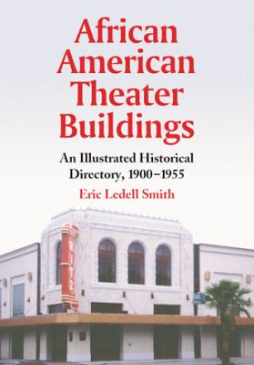 African American Theater Buildings: An Illustrated Historical Directory, 1900-1955 9780786449224