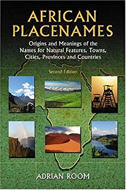 African Placenames: Origins and Meanings of the Names for Natural Features, Towns, Cities, Provinces and Counties 9780786435463
