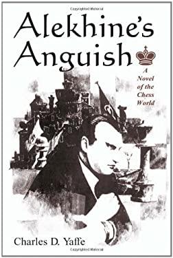 Alekhines Anguish: A Novel of the Chess World 9780786406951