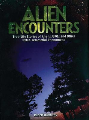 Alien Encounters: True-Life Stories of Aliens, UFOs and Other Extra-Terrestrial Phenomena 9780785823551