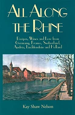 All Along the Rhine: Recipes, Wine and Lore from Germany, France, Switzerland, Austria, Liechtenstein and Holland 9780781808309