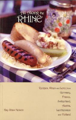 All Along the Rhine: Recipes, Wines and Lore from Germany, France, Switzerland, Austria, Liechtenstein and Holland 9780781810005