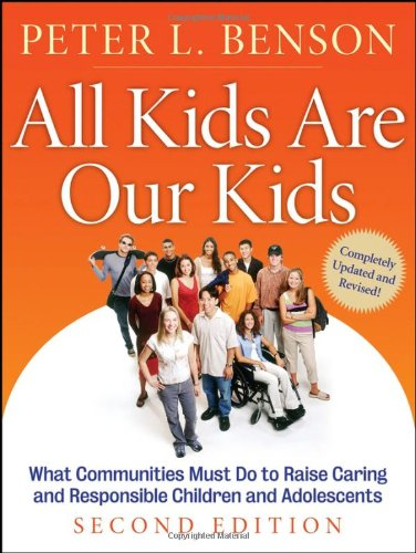 All Kids Are Our Kids: What Communities Must Do to Raise Caring and Responsible Children and Adolescents 9780787985189