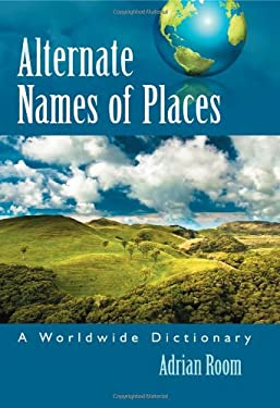 Alternate Names of Places: A Worldwide Dictionary 9780786437122