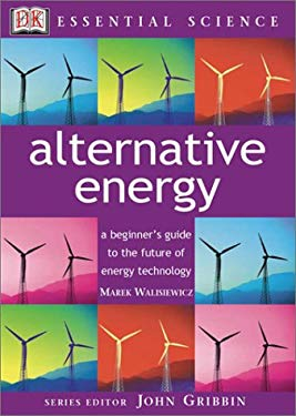 Alternative Energy: A Beginner's Guide to the Future of Energy Technology 9780789489197