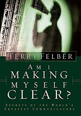 Am I Making Myself Clear?: Secrets of the World's Greatest Communicators 9780785264347