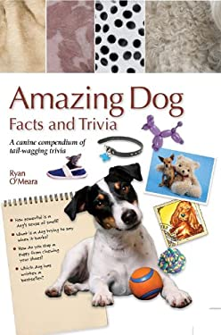 Amazing Dog Facts and Trivia: A Canine Compendium of Tail-Wagging Trivia 9780785826422