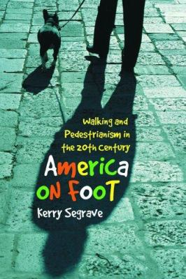 America on Foot: Walking and Pedestrianism in the 20th Century 9780786425594