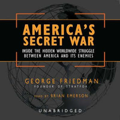 America's Secret War: Inside the Hidden Worldwide Struggle Between the United States and Its Enemies 9780786183227