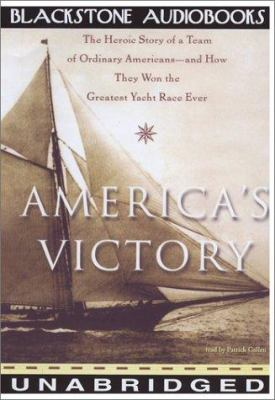 America's Victory: The Heroic Story of a Team of Ordinary Americans-And How They Won the Greatest Yacht Race Ever 9780786126217