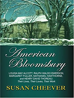 American Bloomsbury: Louisa May Alcott, Ralph Emerson, Margaret Fuller, Nathaniel Hawthorne, and Henry David Thoreau: Their Lives, Their Lo 9780786295210