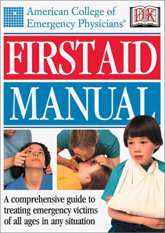 American College of Emergency Physicians First Aid Manual 9780789472052