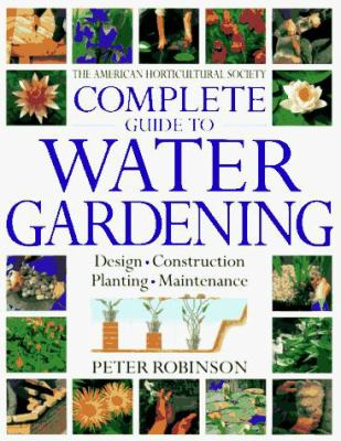 American Horticultural Society Complete Guide to Water Gardening 9780789414786