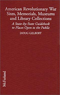 American Revolutionary War Sites, Memorials, Museums, and Library Collections: A State-By-State Guidebook to Places Open to the Public 9780786404940