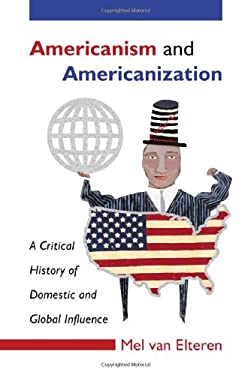 Americanism and Americanization: A Critical History of Domestic and Global Influence 9780786427857