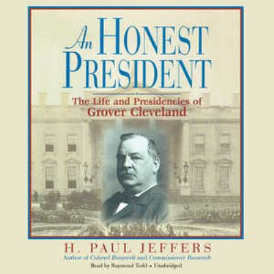 An Honest President: The Life and Presidencies of Grover Cleveland 9780786193738