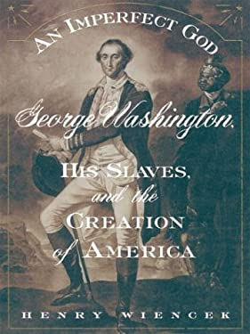An Imperfect God: George Washington, His Slaves, and the Creation of America 9780786261291