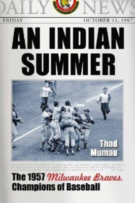 An Indian Summer: The 1957 Milwaukee Braves, Champions of Baseball 9780786430116
