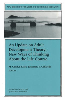 An Update on Adult Development Theory: New Ways of Thinking about the Life Course: New Directions for Adult and Continuing Education 9780787911713