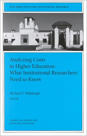 Analyzing Costs in Higher Education: What Institutional Researchers Need to Know: New Directions for Institutional Research 9780787954376