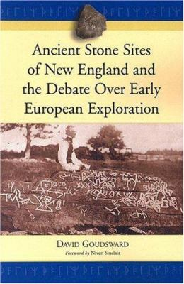 Ancient Stone Sites of New England and the Debate Over Early European Exploration 9780786424627