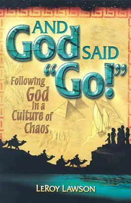 And God Said Go!: Following God in a Culture of Chaos