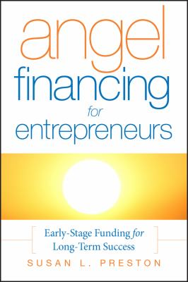 Angel Financing for Entrepreneurs: Early-Stage Funding for Long-Term Success 9780787987503