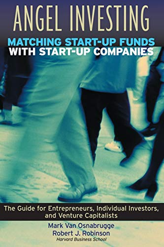 Angel Investing: Matching Startup Funds with Startup Companies--The Guide for Entrepreneurs and Individual Investors 9780787952020