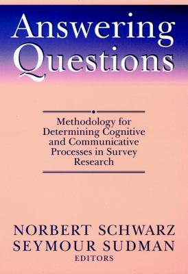 Answering Questions: Methodology for Determining Cognitive and Communicative Processes in Survey Research 9780787901455